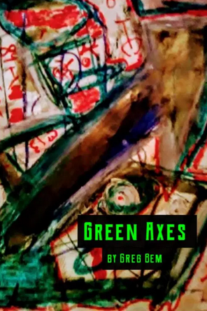 Green Axes by Greg Bem